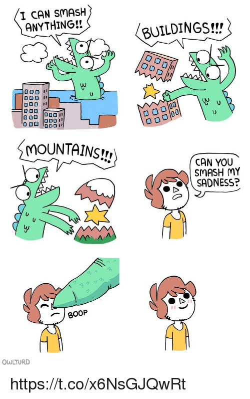 dod: I CAN SMASH  ANYTHING!!  BUILDINGS!!  DOD I  MOUNTAINS!!,  CAN YOU  SMASH MY  SADNESS?  BOOP  OWLTURD https://t.co/x6NsGJQwRt