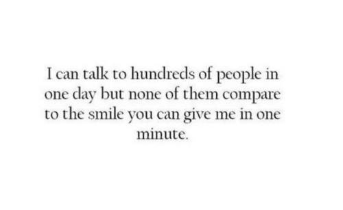 Smile, Can, and One: I can talk to hundreds of people in  one day but none of them compare  to the smile you can give me in one  minute