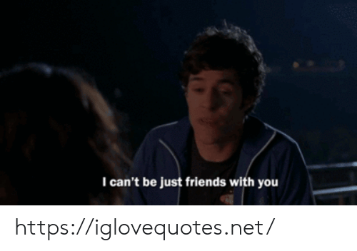 Friends, Just Friends, and Net: I can't be just friends with you https://iglovequotes.net/