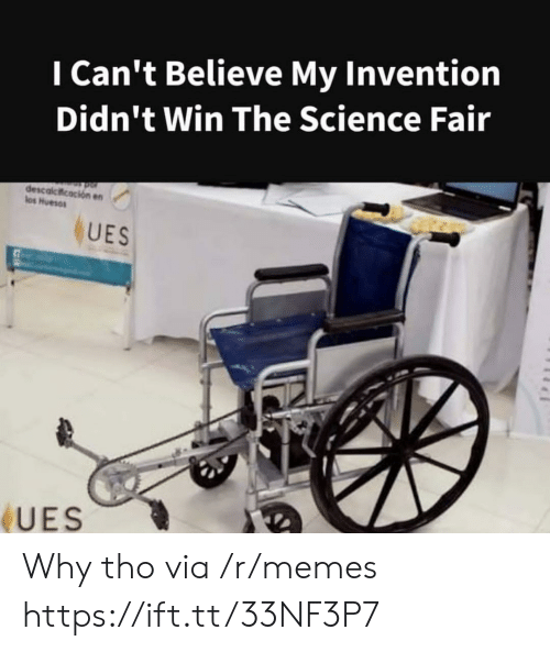 Memes, Science, and Via: I Can't Believe My Invention  Didn't Win The Science Fair  descalcicacion en  los Huesos  UES  UES Why tho via /r/memes https://ift.tt/33NF3P7