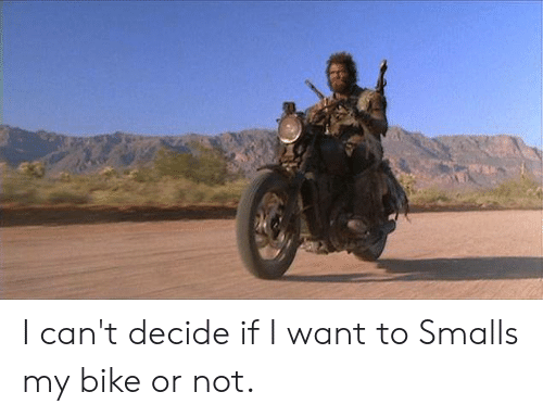 Memes, Bike, and 🤖: I can't decide if I want to Smalls my bike or not.