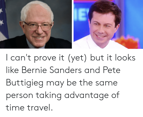 Bernie Sanders, Politics, and Time: I can't prove it (yet) but it looks like Bernie Sanders and Pete Buttigieg may be the same person taking advantage of time travel.