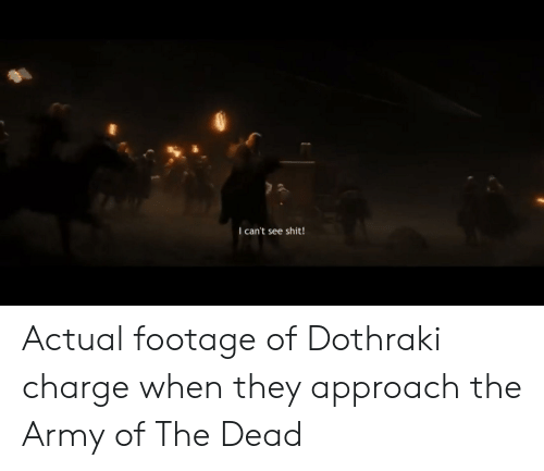Shit, Army, and Dothraki: I can't see shit Actual footage of Dothraki charge when they approach the Army of The Dead