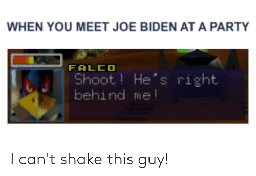 shake: I can't shake this guy!