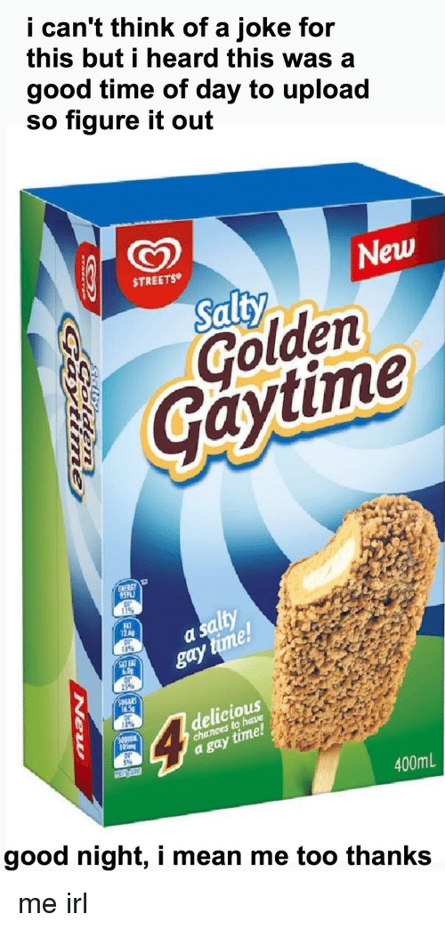 Streets, Good, and Mean: i can't think of a joke for  this but i heard this was a  good time of day to upload  so figure it out  New  STREETS  Golden  Gay(time  ENEST  95%  11%  ality  Dl  25%  delicious  chamey time!  pl  a gay  400mL  good night, i mean me too thanks
