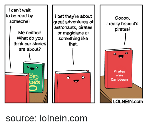 pirates of the caribbean: I can't wait  to be read by  someone!  1 bet they're about  great adventures of  astronauts, pirates  or magicians or  something like  that.  Ooo0o,  l really hope it's  pirates!  Me neither!  What do you  think our stories  are about?  ORD  OF THE  Pirates  of the  Caribbean  INGS  LOLNEIN.com source: lolnein.com