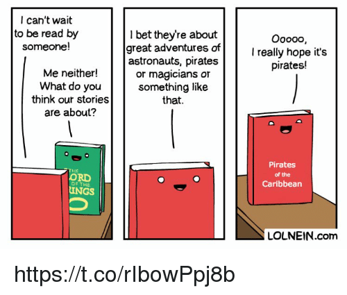 pirates of the caribbean: I can't wait  to be read by  someone!  I bet they're about  great adventures of  astronauts, pirates  or magicians or  something like  that.  Oooo0,  I really hope it's  pirates!  Me neither!  What do you  think our stories  are about?  Pirates  of the  Caribbean  HE  ORD  OF THE  INGS  LOLNEIN.com https://t.co/rIbowPpj8b