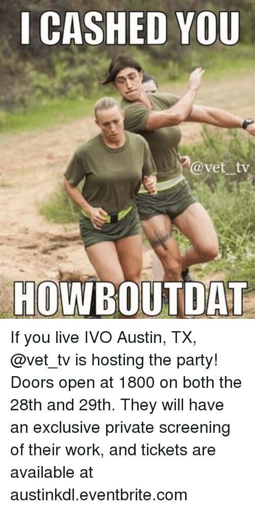Memes, Party, and Work: I CASHED YOU  Cavet tv  HOWBOUTDAT If you live IVO Austin, TX, @vet_tv is hosting the party! Doors open at 1800 on both the 28th and 29th. They will have an exclusive private screening of their work, and tickets are available at austinkdl.eventbrite.com