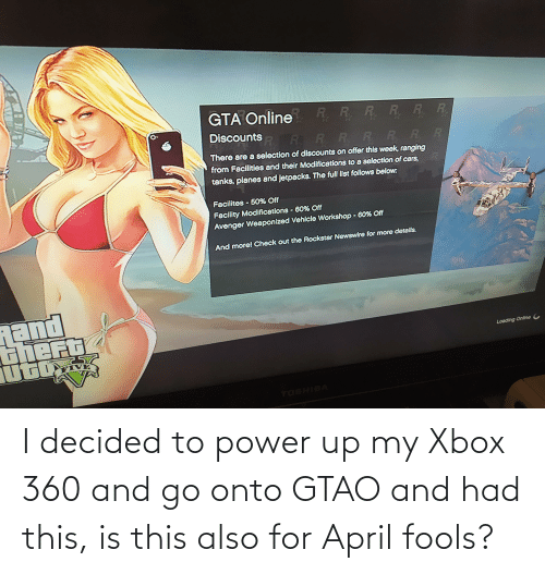 Xbox 360: I decided to power up my Xbox 360 and go onto GTAO and had this, is this also for April fools?