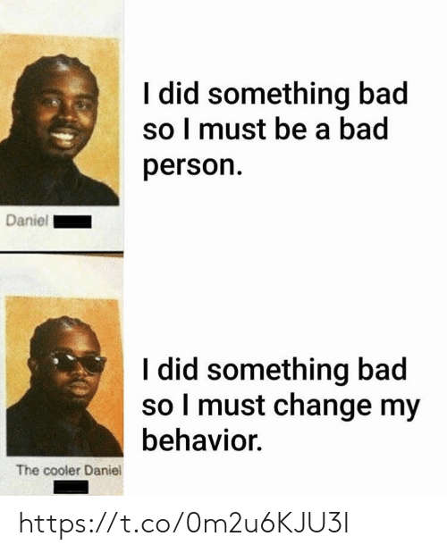 Bad Person: I did something bad  so I must be a bad  person  Daniel  I did something bad  so I must change my  behavior  The cooler Daniel https://t.co/0m2u6KJU3I