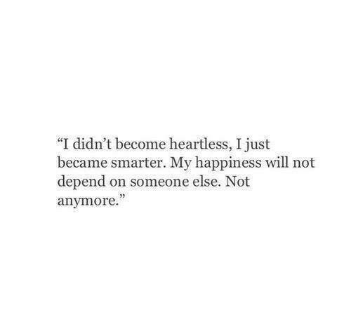 """Happiness, Heartless, and Will: """"I didn't become heartless, I just  became smarter. My happiness will not  depend on someone else. Not  anymore.  03"""