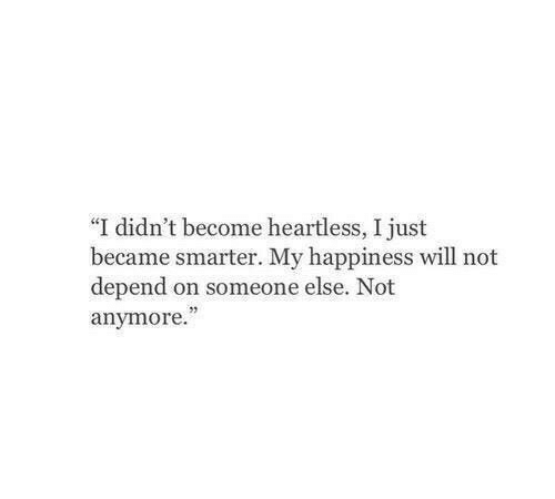 """Happiness, Heartless, and Will: """"I didn't become heartless, I just  became smarter. My happiness will not  depend on someone else. Not  anymore.  53"""