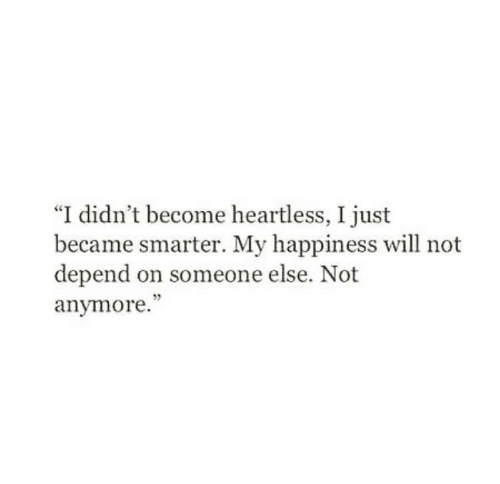 "Happiness, Heartless, and Will: ""I didn't become heartless, I just  became smarter. My happiness will not  depend on someone else. Not  anymore.""  5"