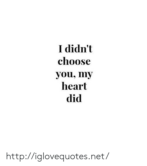 Heart, Http, and Net: I didn't  choose  you, my  heart  did http://iglovequotes.net/