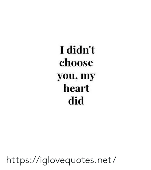 Heart, Net, and Did: I didn't  choose  you, my  heart  did https://iglovequotes.net/