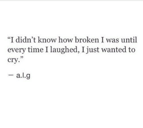 """Time, How, and Wanted: """"I didn't know how broken I was until  every time I laughed, I just wanted to  cry  5"""