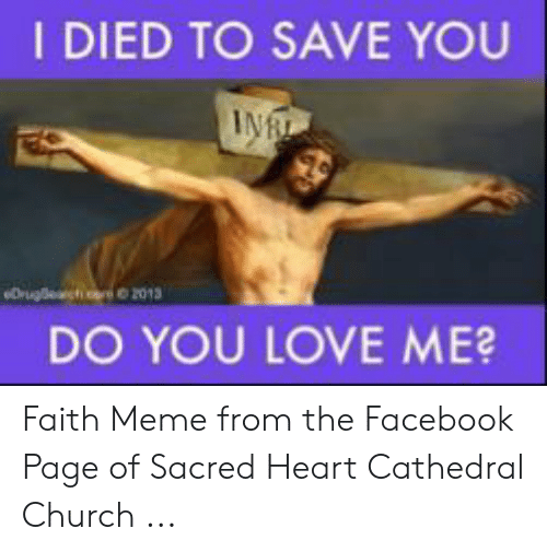 Church, Facebook, and Love: I DIED TO SAVE YOU  DO YOU LOVE ME Faith Meme from the Facebook Page of Sacred Heart Cathedral Church ...