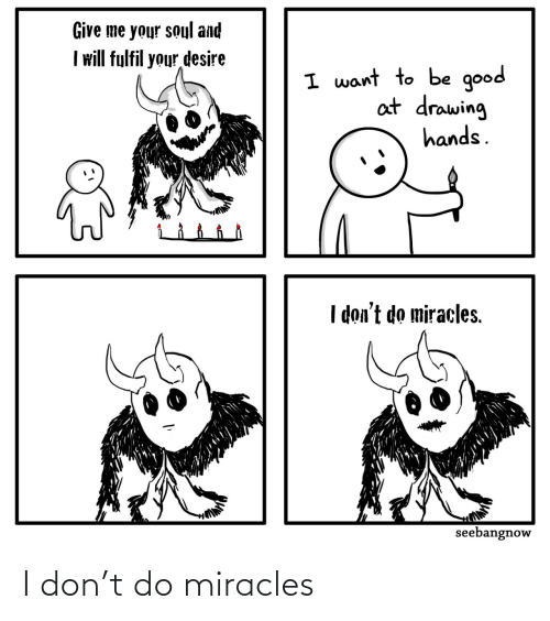 Miracles, Don, and T-Do: I don't do miracles