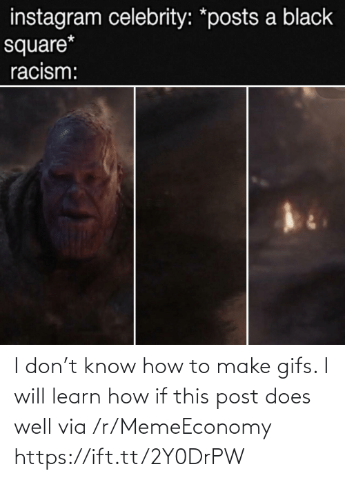 I Will: I don't know how to make gifs. I will learn how if this post does well via /r/MemeEconomy https://ift.tt/2Y0DrPW