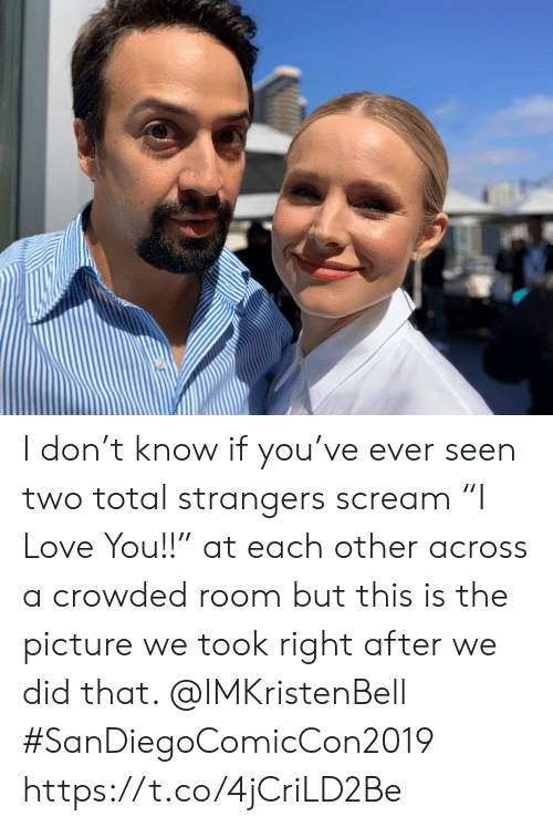 "Love, Memes, and Scream: I don't know if you've ever seen two total strangers scream ""I Love You!!"" at each other across a crowded room but this is the picture we took right after we did that.  @IMKristenBell #SanDiegoComicCon2019 https://t.co/4jCriLD2Be"