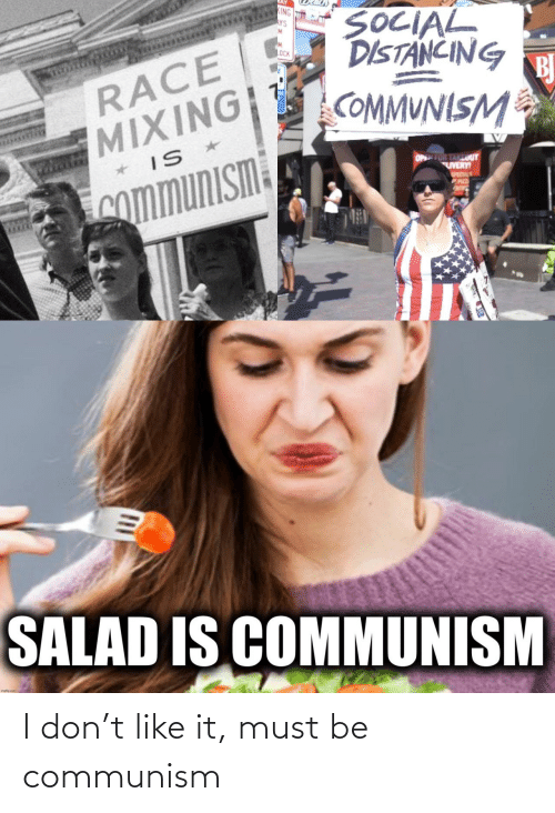Must: I don't like it, must be communism