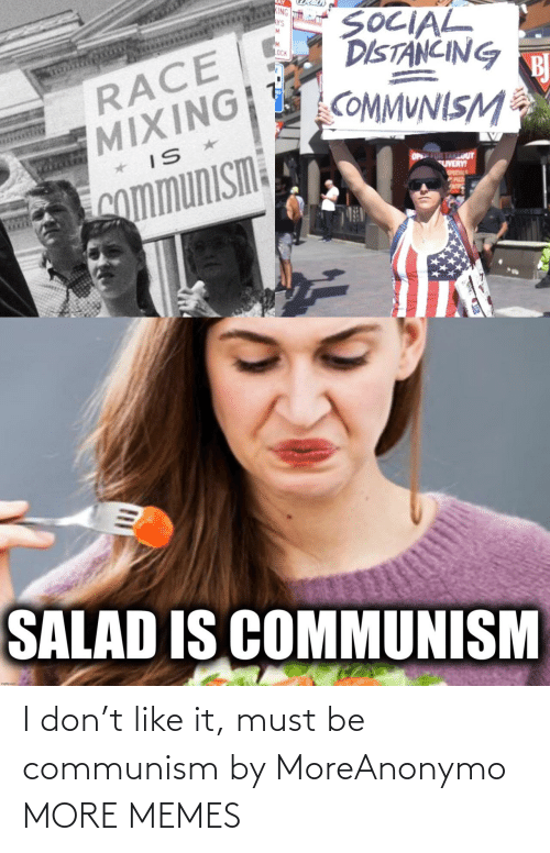 Must Be: I don't like it, must be communism by MoreAnonymo MORE MEMES
