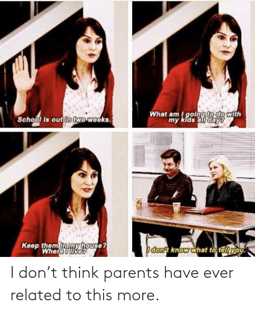 Related: I don't think parents have ever related to this more.