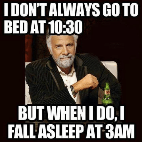 Dank, Fall, and 🤖: I DONT ALWAYS GO TO  BED AT 10:30  BUT WHEN IDO,I  FALL ASLEEP AT3AM
