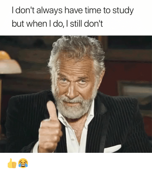 but when i do: I don't always have time to study  but when I do, I still don't 👍😂