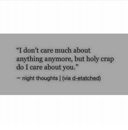 "Via, You, and Anything: ""I don't care much about  anything anymore, but holy crap  do I care about you.""  - night thoughts 