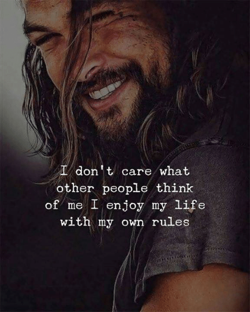 Life, Think, and Own: I don't care what  other people think  of me I enjoy my life  with my own rules
