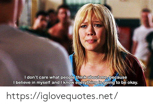 don't care: I don't care what people think about me because  I believe in myself and I know everything is going to be okay. https://iglovequotes.net/