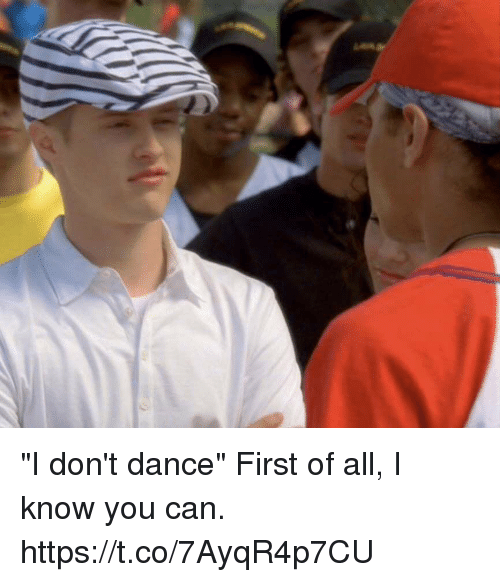 "I Don't Dance, Memes, and Dance: ""I don't dance""  First of all, I know you can. https://t.co/7AyqR4p7CU"