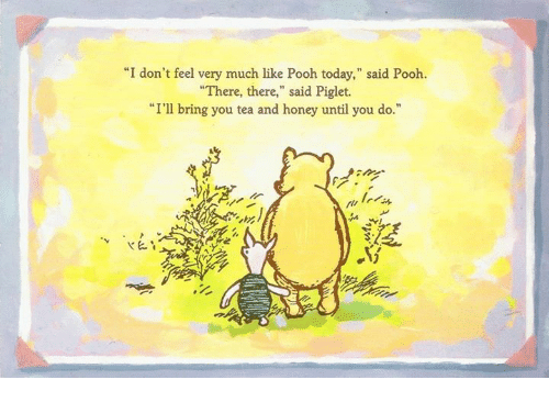 "Memes, 🤖, and Tea: ""I don't feel very much like Pooh today,"" said Pooh.  ""There, there,"" said Piglet.  ""I'll bring you tea and honey until you do."""