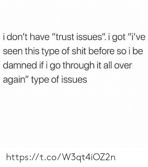 "I Be: i don't have ""trust issues"". i got ""i've  seen this type of shit before so i be  damned if i go through it all over  again"" type of issues https://t.co/W3qt4iOZ2n"