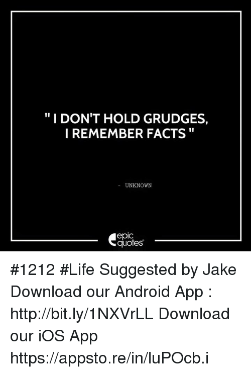 I Dont Hold Grudges I Remember Facts Unknown Epic Quotes 1212