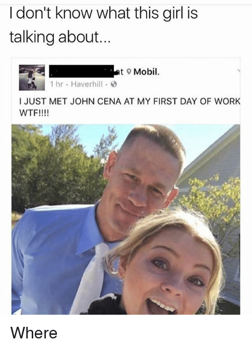 mobilicity: I don't know what this girl is  talking about...  t Mobil.  1 hr Haverhill  I JUST MET JOHN CENA AT MY FIRST DAY OF WORK  WTF!!!! Where