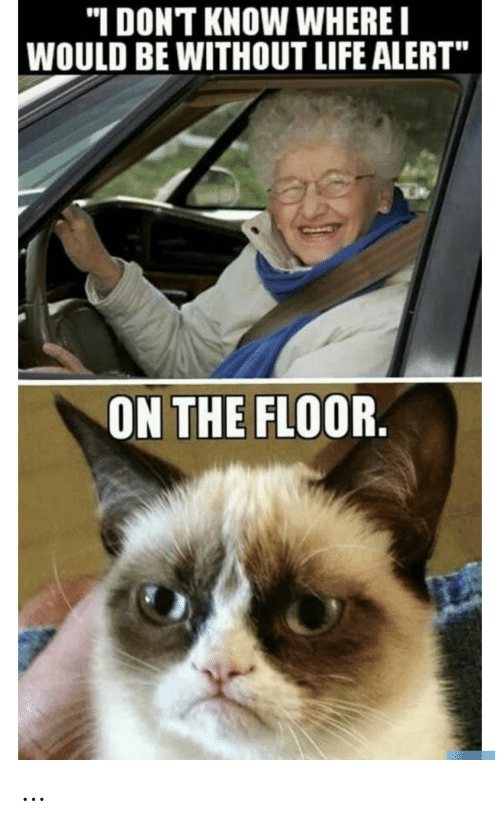 "on the floor: ""I DONT KNOW WHERE I  WOULD BE WITHOUT LIFE ALERT""  ON THE FLOOR. …"