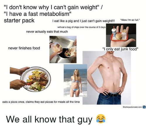 """Im So Full: """"I don't know why I can't gain weight"""" /  """"I have a fast metabolism""""  starter pack  I eat like a pig and I just can't gain weight!!!  Wow I'm so full.  will eat a bag of chips over the course of 3 days  never actually eats that much  never finishes food  """"l only eat junk food""""  eats a pizza once, claims they eat pizzas for meals all the time  Starterpackcreator.com S We all know that guy 😂"""
