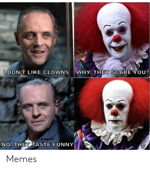 Clowns: I DON'T LIKE CLOWNS  WHY, THEY SCARE YOU?  NO, THEY TASTE FUNNY Memes
