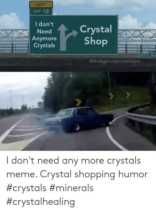 Shopping: I don't need any more crystals meme. Crystal shopping humor #crystals #minerals #crystalhealing