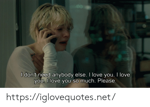 love you so much: I don't need anybody else. I love you. I love  you. I love you so much. Please https://iglovequotes.net/