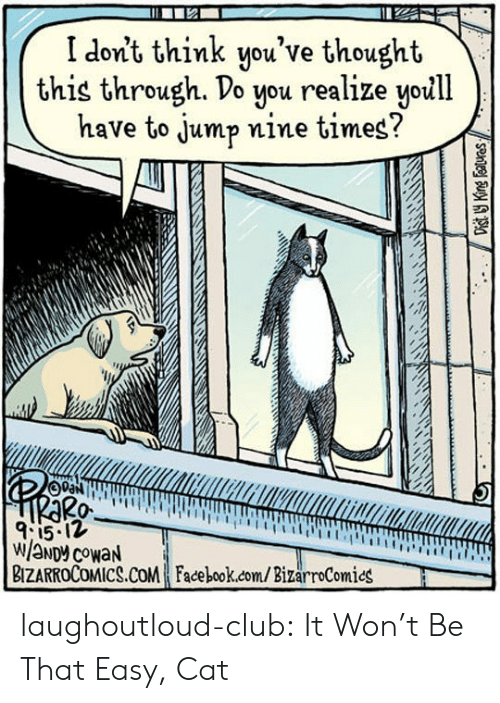 0 9: I don't think you've thought  this through. Do you realize yoill  have to jump nine times?  pa  2A  0-  9:1512  BIZARROCoMICS.COM Face book.com/BizarroComics laughoutloud-club:  It Won't Be That Easy, Cat
