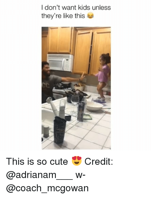 Cute, Memes, and Kids: I don't want kids unless  they're like this This is so cute 😍 Credit: @adrianam___ w- @coach_mcgowan