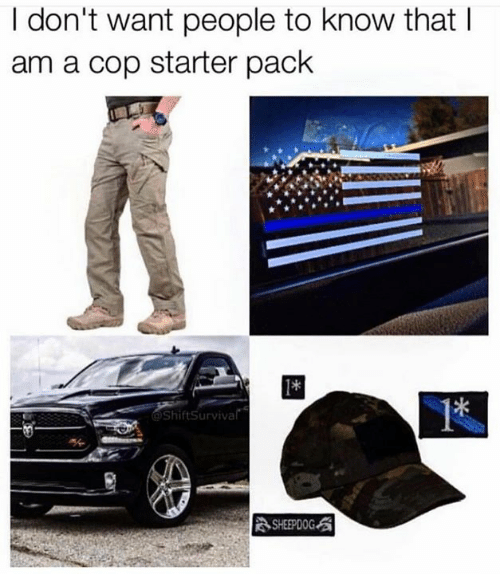sheepdog: I don't want people to know that l  am a cop starter pack  ShiftSurviva  SHEEPDOG
