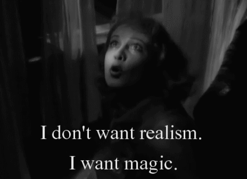 Magic: I don't want realism.  I want magic