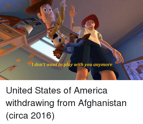 Afghanistan: I don't want to play with you anymore United States of America withdrawing from Afghanistan (circa 2016)