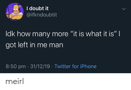 "it is what it is: I doubt it  @ifkndoubtit  Idk how many more ""it is what it is"" 