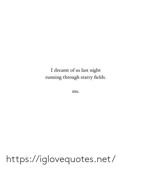 dreamt: I dreamt of us last night  running through starry fields.  ms. https://iglovequotes.net/