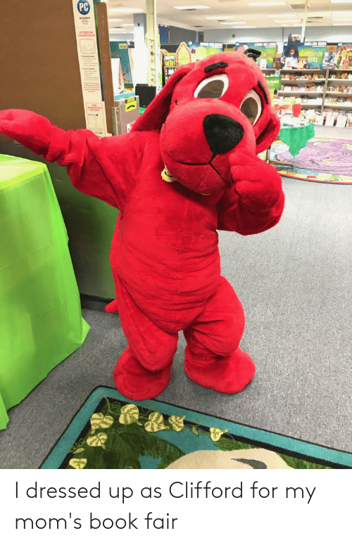 clifford: I dressed up as Clifford for my mom's book fair
